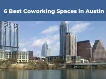 6 Best Coworking Spaces Austin