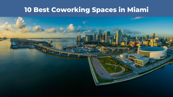 10 Best Coworking Spaces In Miami